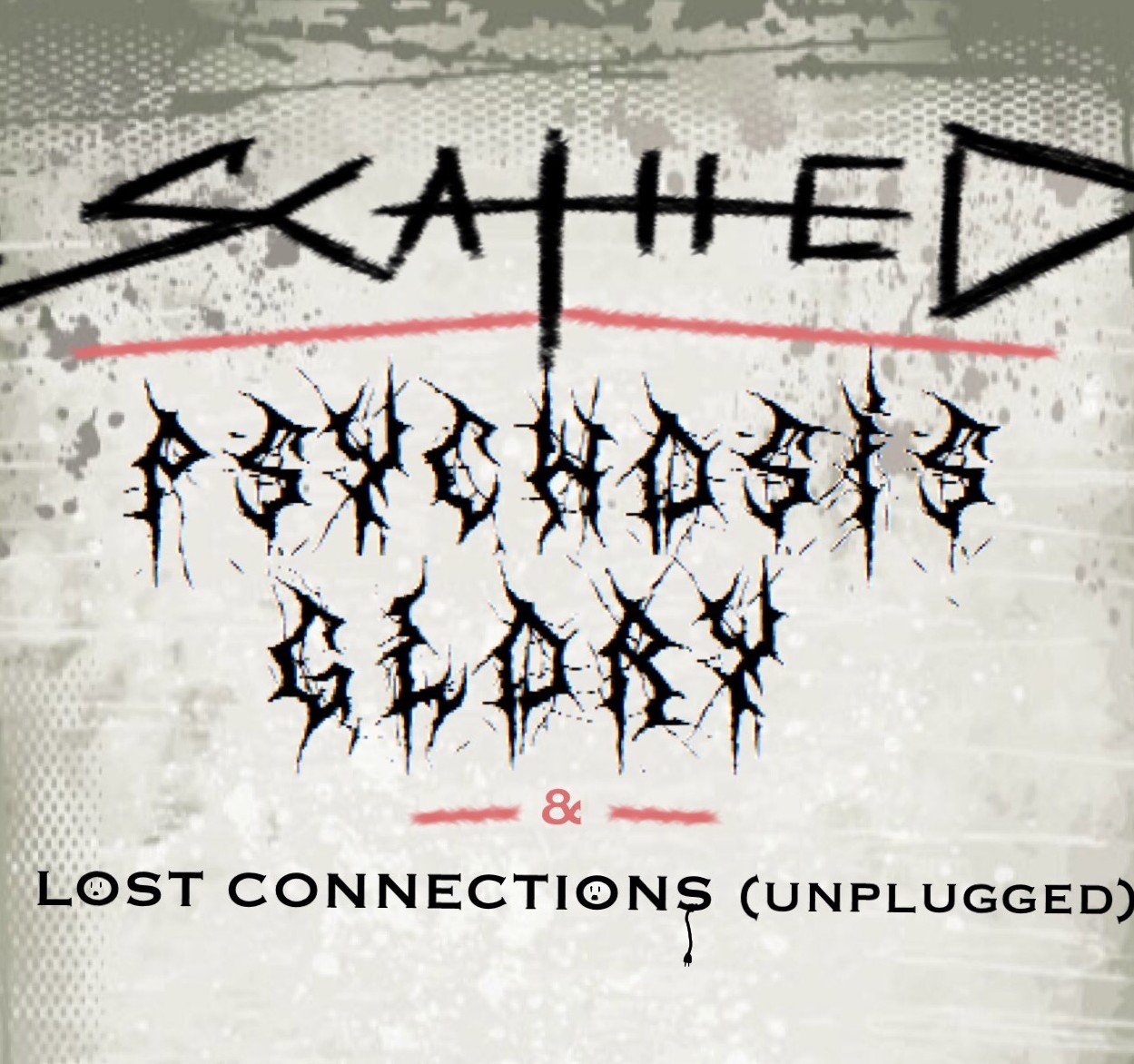 Scathed, Psychosis Glory, Lost Connections