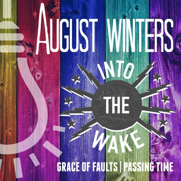 August Winters w/ Into the Wake, Grace of Faults, Passing Time