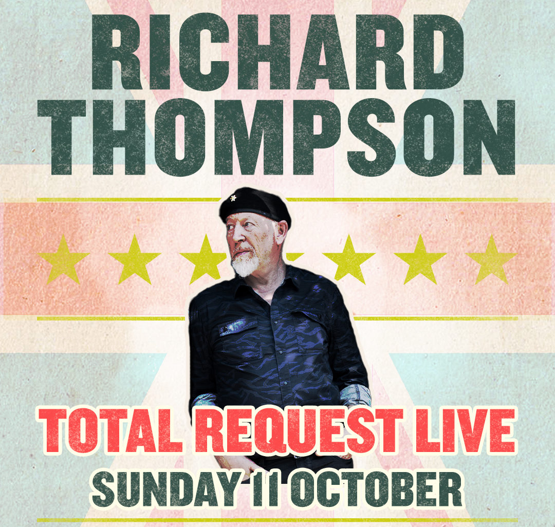 Richard Thompson Live Stream Series – Live from London – Total Requests