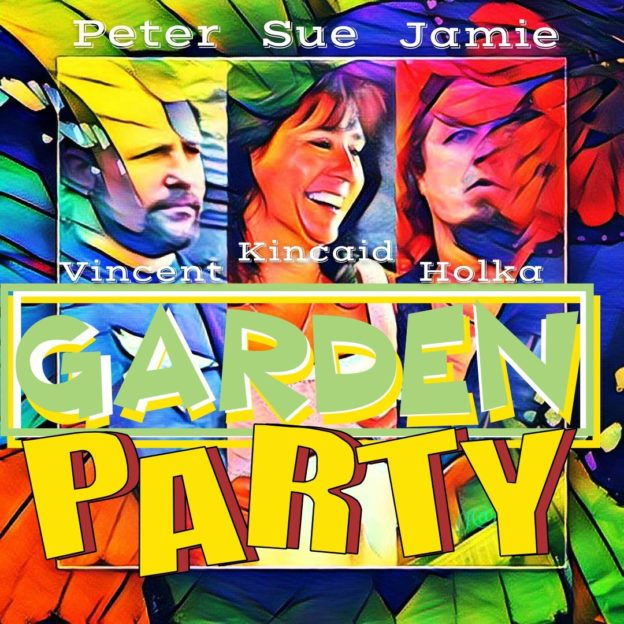 Garden Party: Jamie Holka, Peter Vincent, Sue Kincaid livestream